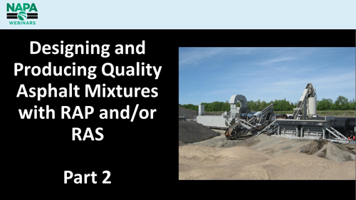 Designing and Producing Quality Asphalt Mixtures with RAP and/or RAS, Part 2