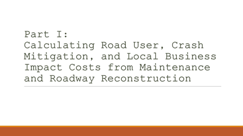 Calculating Road User, Crash Mitigation, and Local Business Impact Costs from Maintenance and Roadway Reconstruction